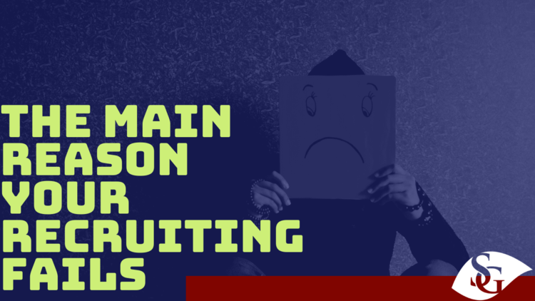 The Main Reason Your Recruiting Fails